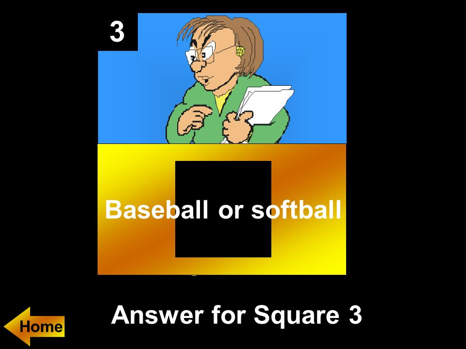 3 Answer for Square 3 Baseball or softball Home