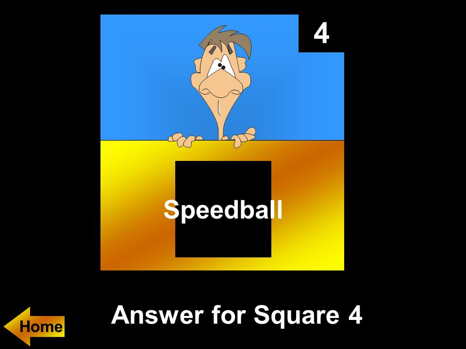 4 Answer for Square 4 Speedball Home