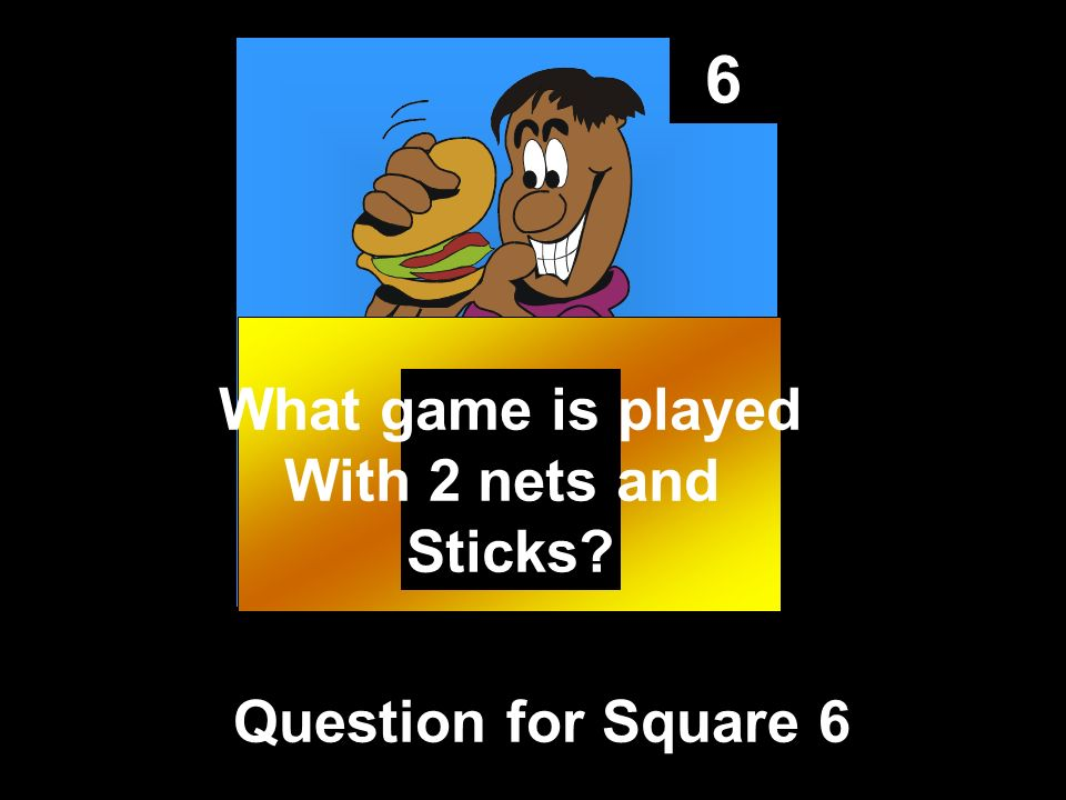 6 Question for Square 6 What game is played With 2 nets and Sticks?