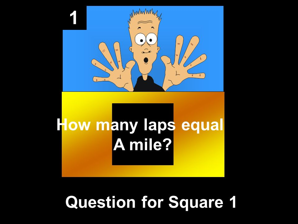 1 Question for Square 1 How many laps equal A mile?