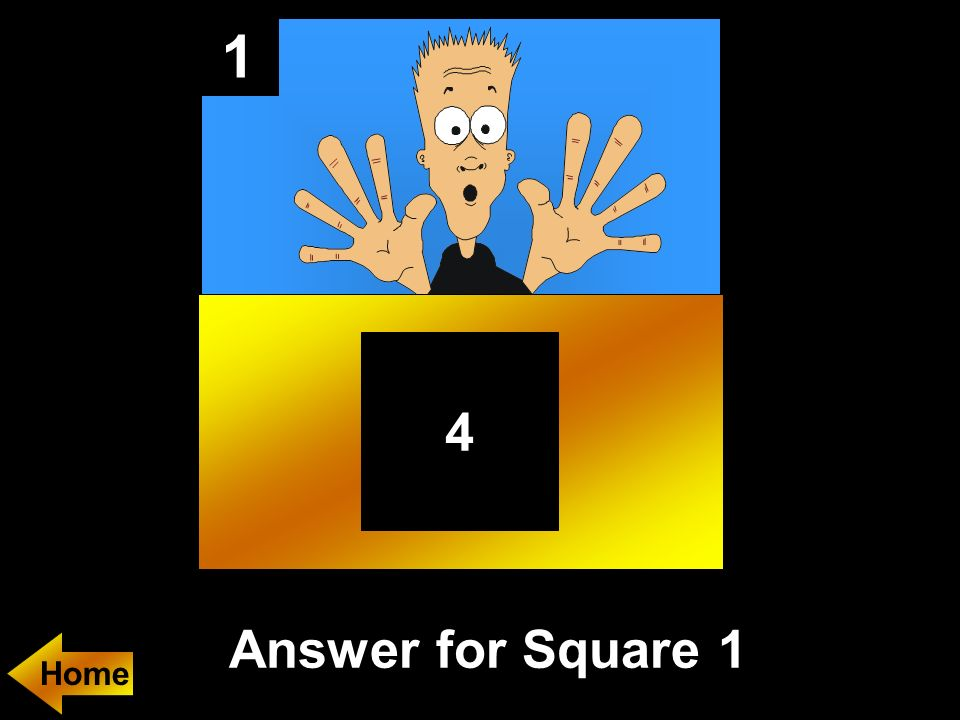 1 Answer for Square 1 Home 4