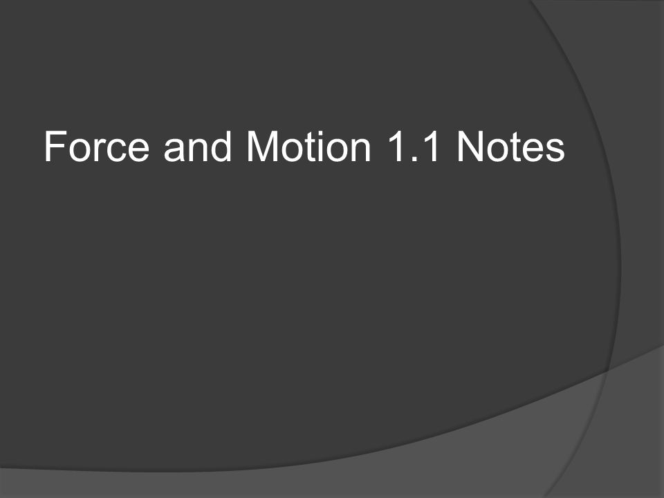 Force and Motion 1.1 Notes