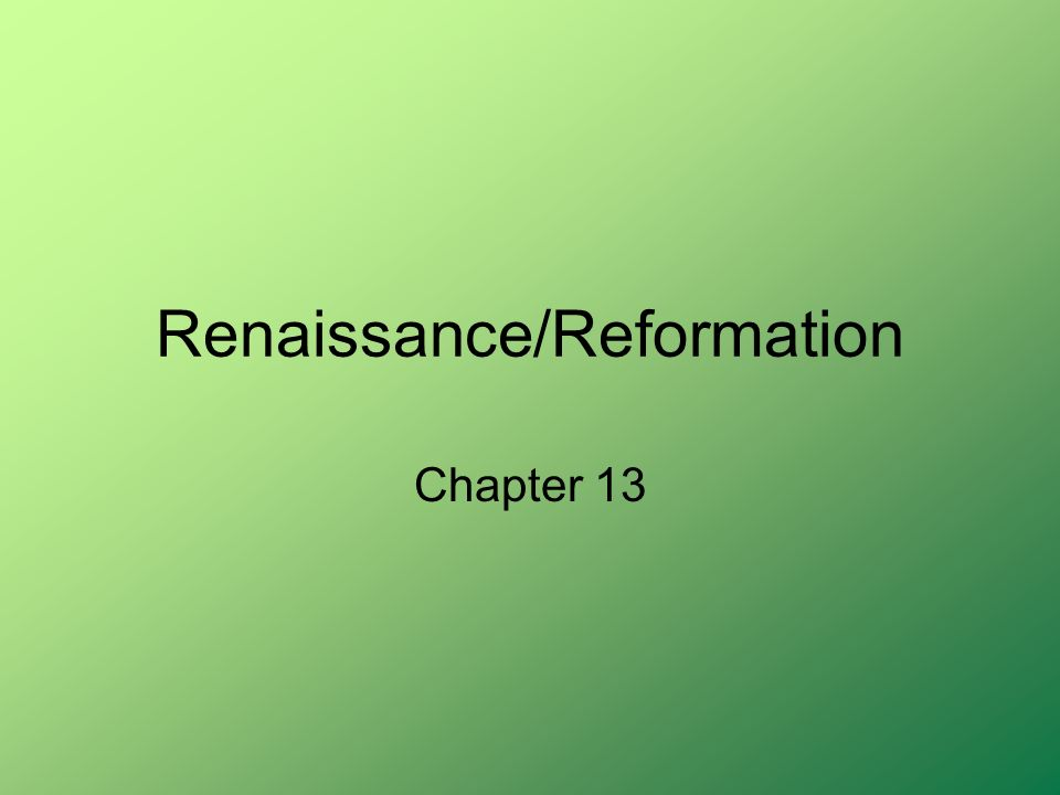 Renaissance/Reformation Chapter 13