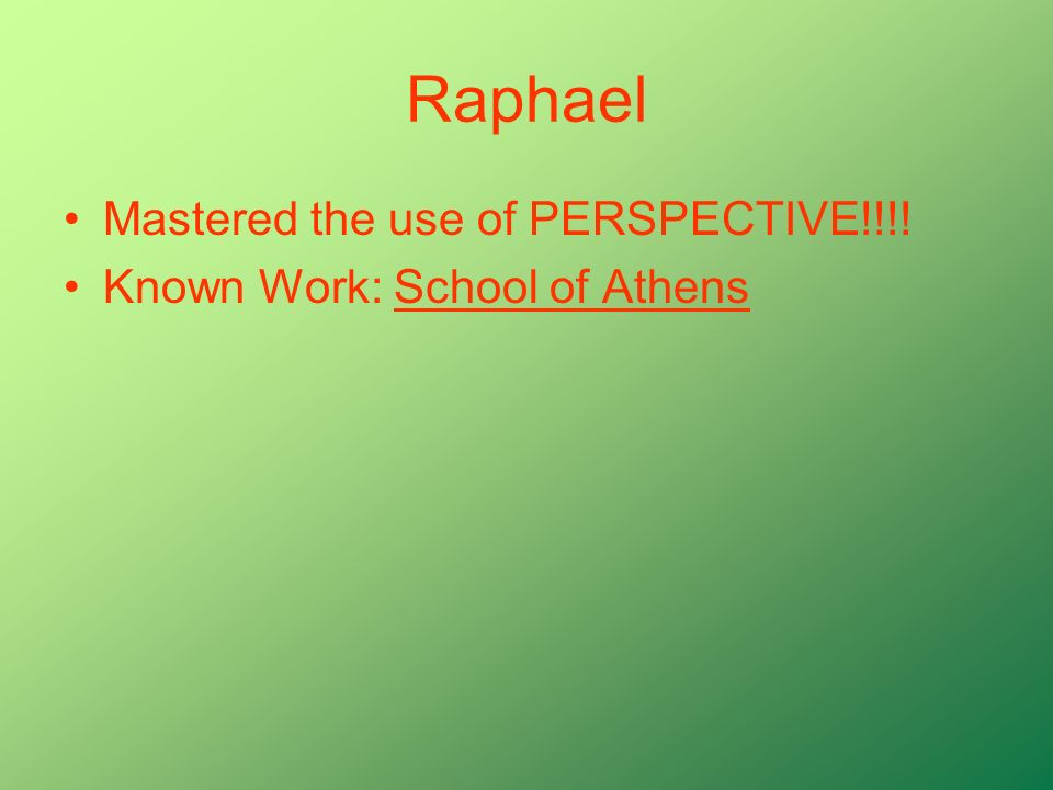 Raphael Mastered the use of PERSPECTIVE!!!! Known Work: School of Athens