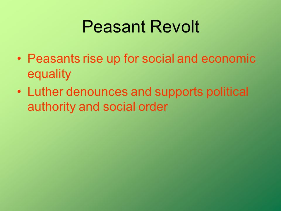 Peasant Revolt Peasants rise up for social and economic equality Luther denounces and supports political authority and social order