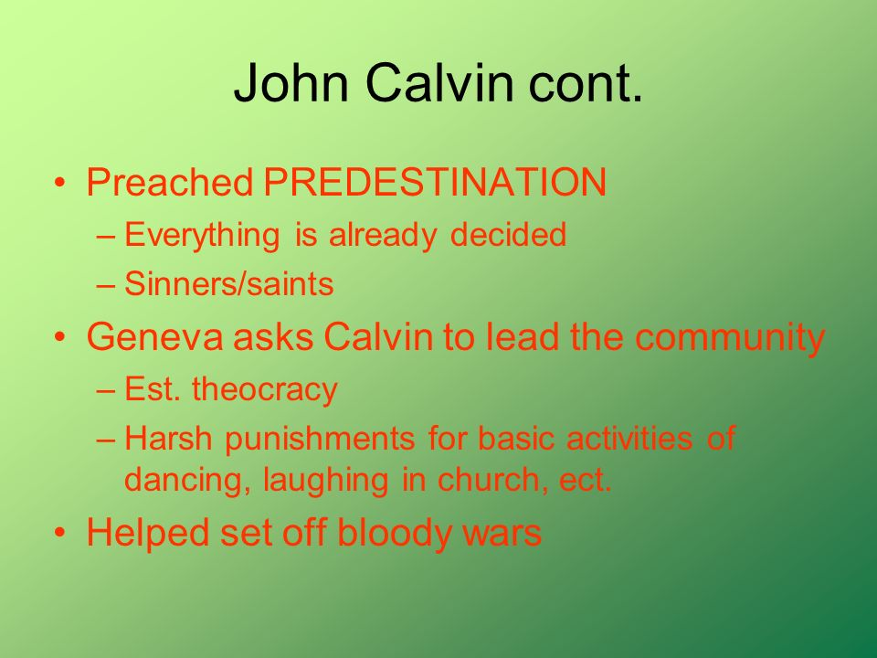 John Calvin cont. Preached PREDESTINATION –Everything is already decided –Sinners/saints Geneva asks Calvin to lead the community –Est. theocracy –Har