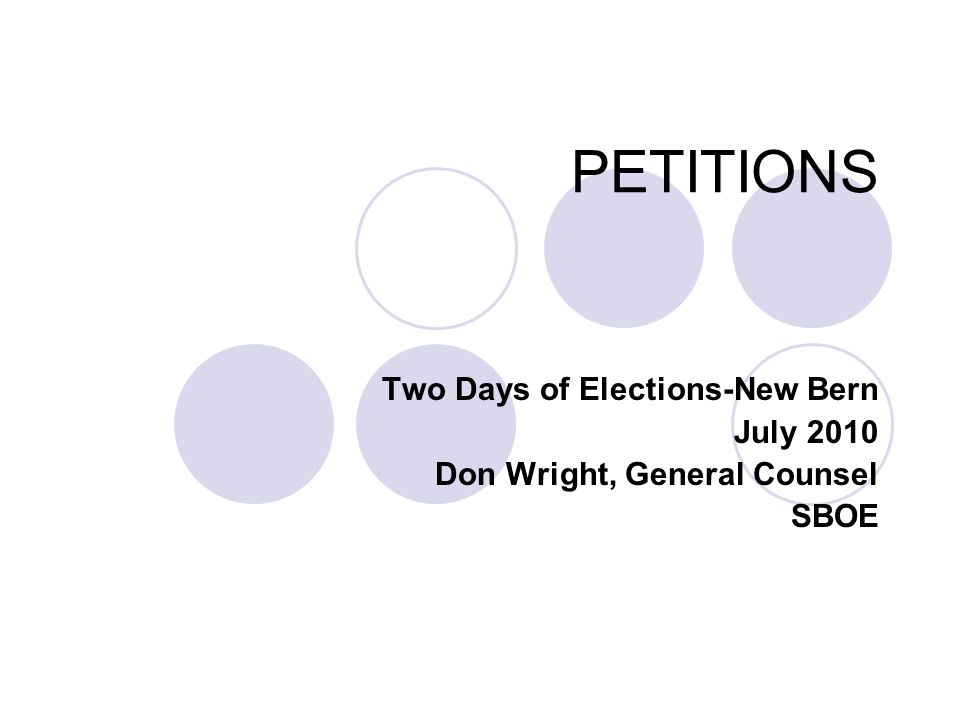 PETITIONS Two Days of Elections-New Bern July 2010 Don Wright, General Counsel SBOE