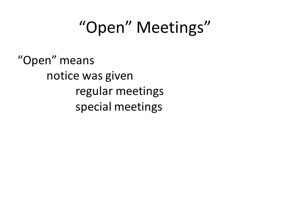 Open Meetings Open means notice was given regular meetings special meetings
