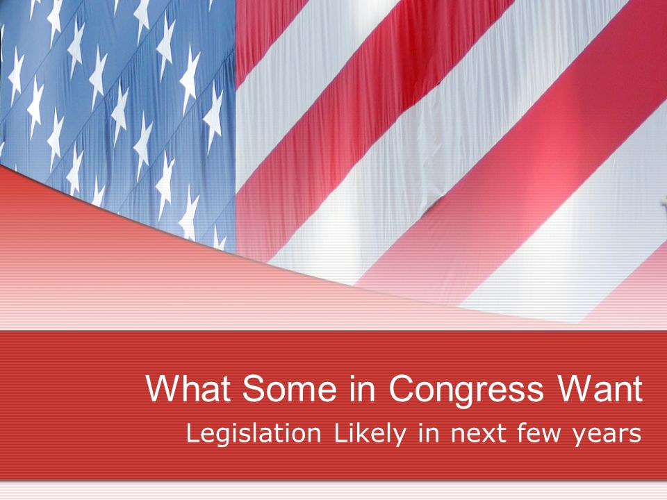 What Some in Congress Want Legislation Likely in next few years