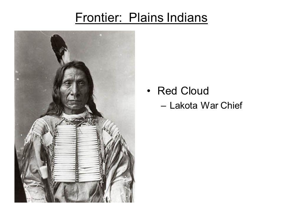 Frontier: Plains Indians Red Cloud –Lakota War Chief
