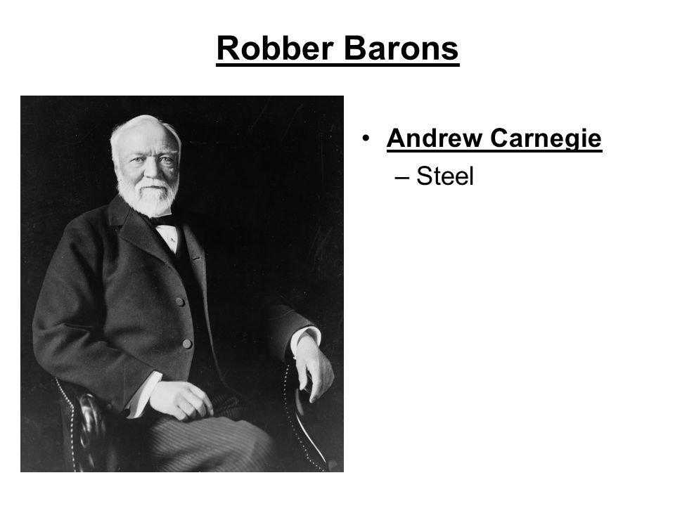 Robber Barons Andrew Carnegie –Steel