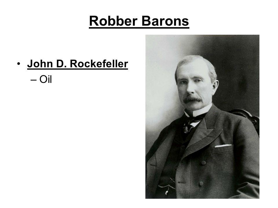 Robber Barons John D. Rockefeller –Oil