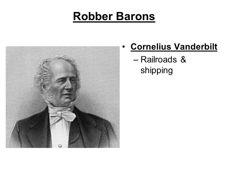 Robber Barons Cornelius Vanderbilt –Railroads & shipping