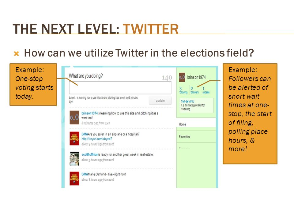 THE NEXT LEVEL: TWITTER How can we utilize Twitter in the elections field.