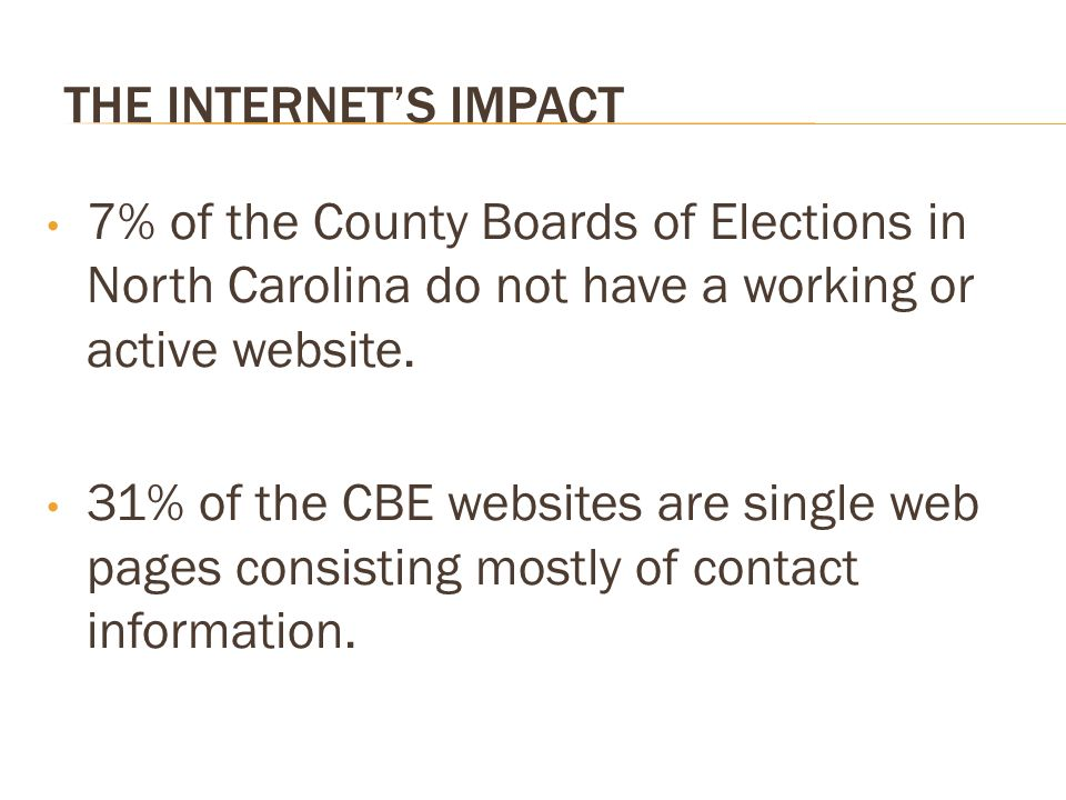 THE INTERNETS IMPACT 7% of the County Boards of Elections in North Carolina do not have a working or active website.
