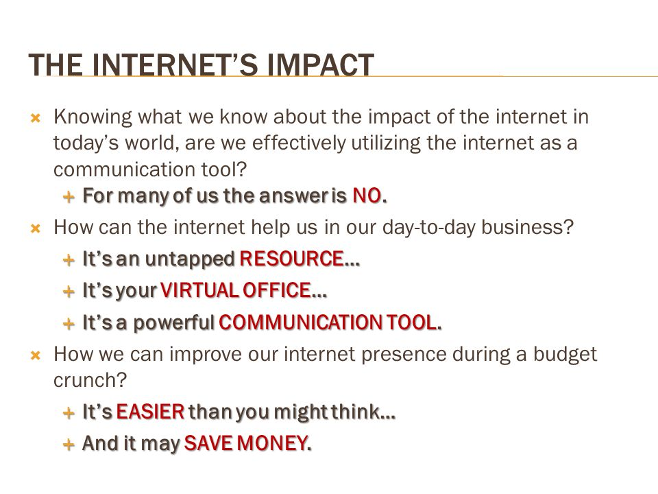 THE INTERNETS IMPACT Knowing what we know about the impact of the internet in todays world, are we effectively utilizing the internet as a communicati