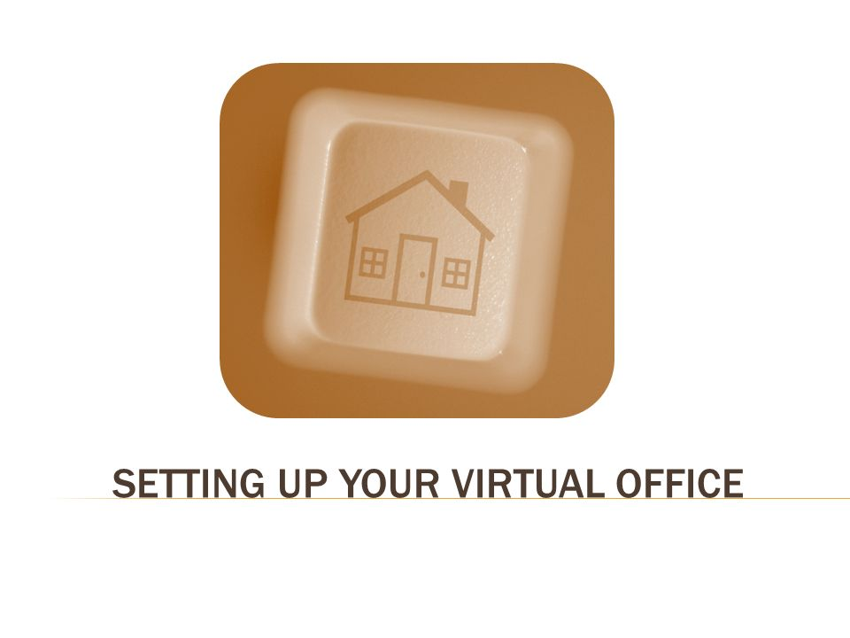 SETTING UP YOUR VIRTUAL OFFICE