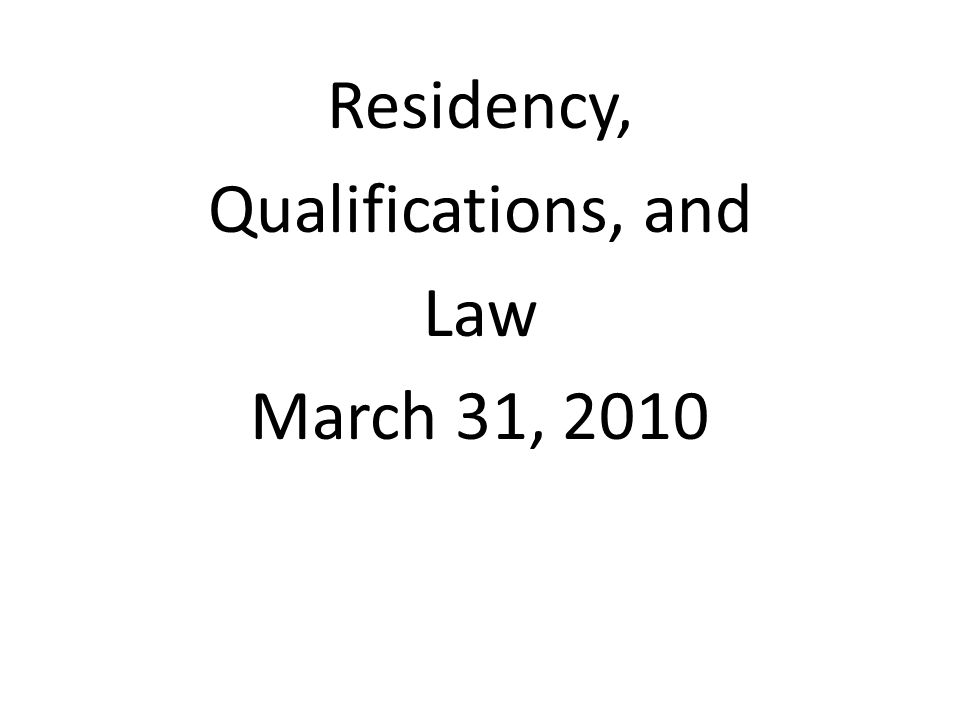 Residency, Qualifications, and Law March 31, 2010