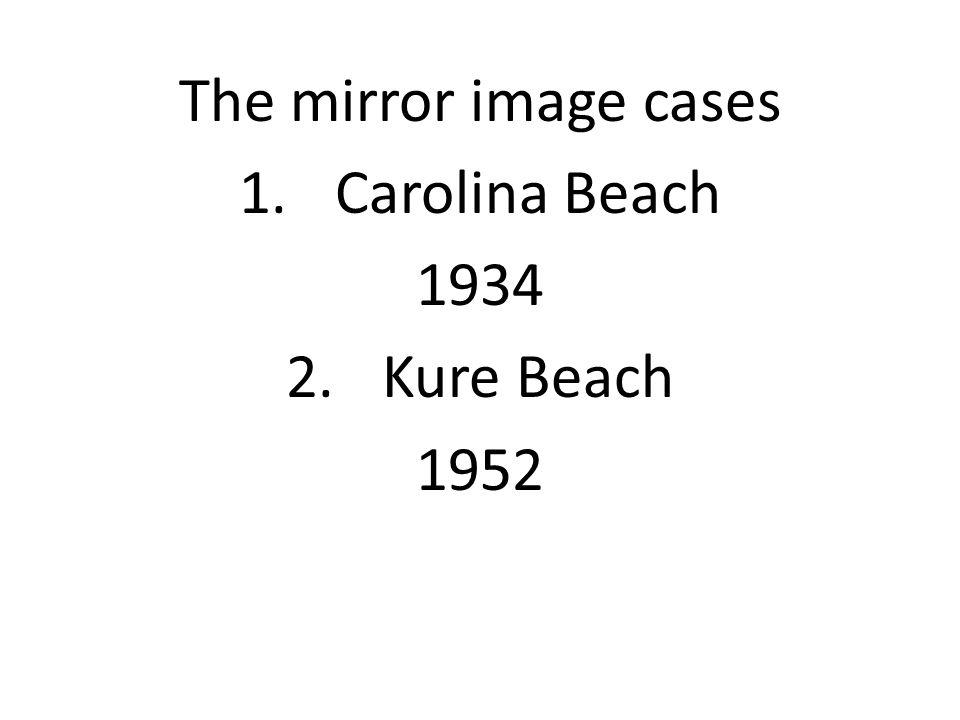 The mirror image cases 1.Carolina Beach 1934 2.Kure Beach 1952