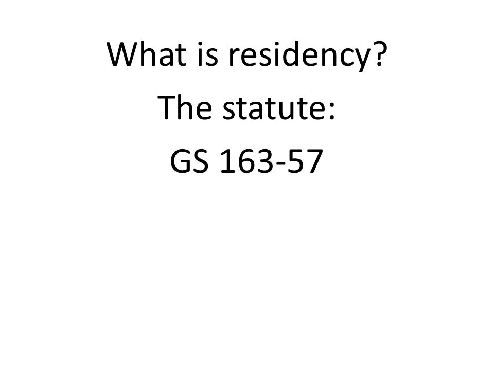 What is residency? The statute: GS 163-57