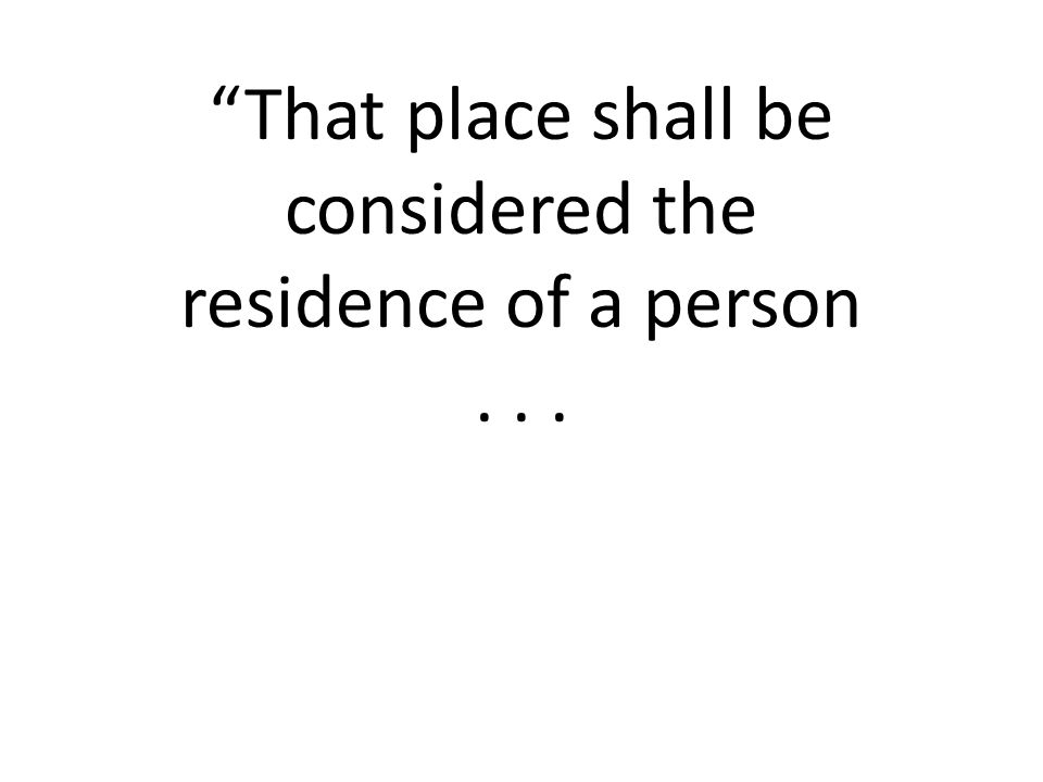 That place shall be considered the residence of a person...