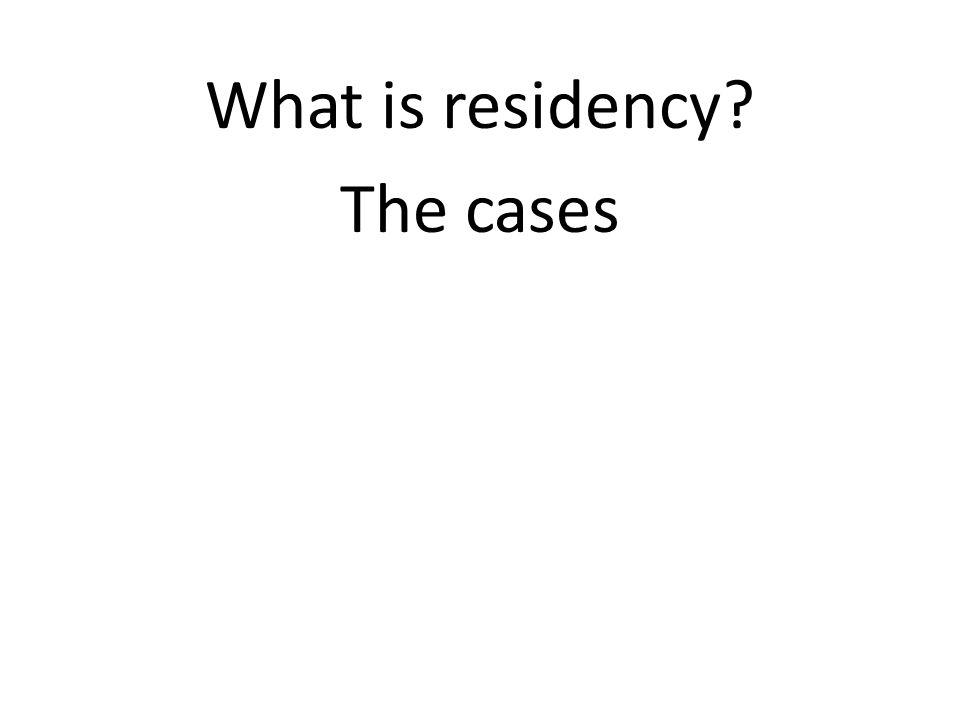 What is residency? The cases