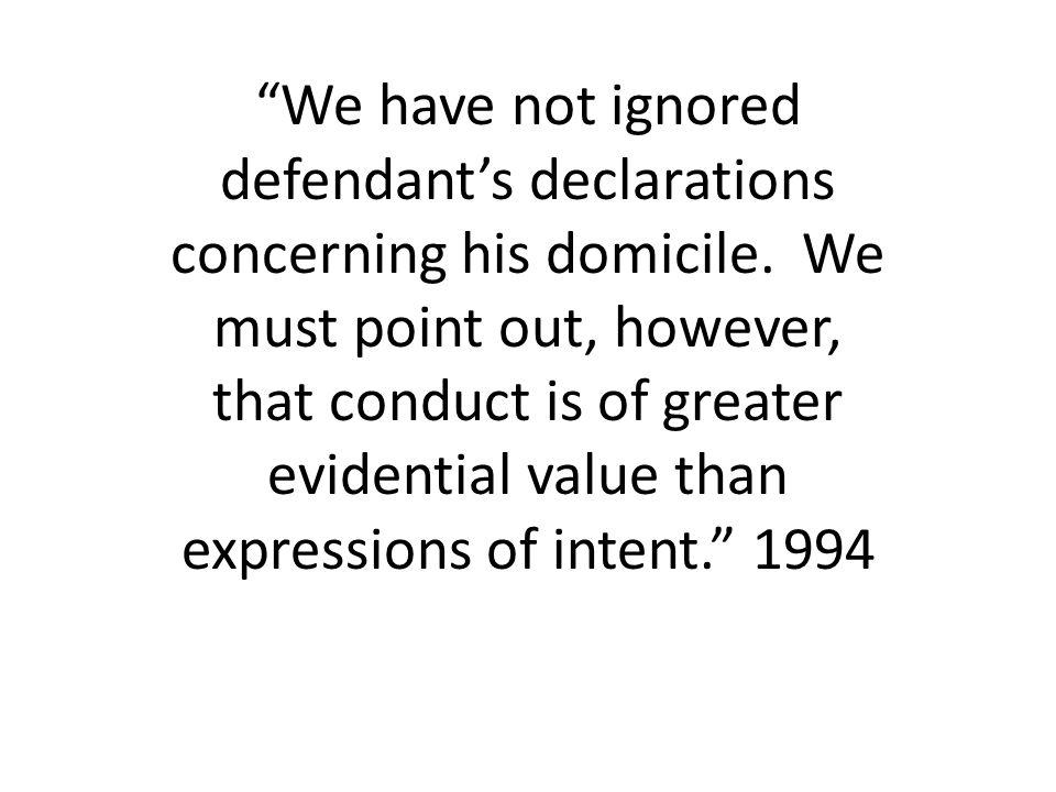 We have not ignored defendants declarations concerning his domicile.