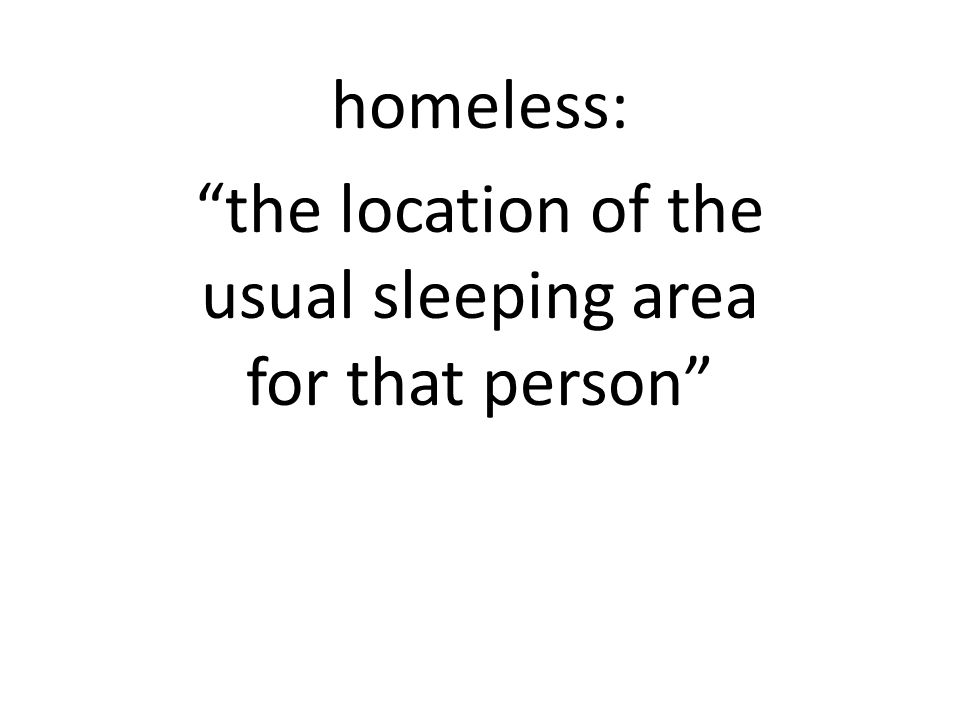homeless: the location of the usual sleeping area for that person