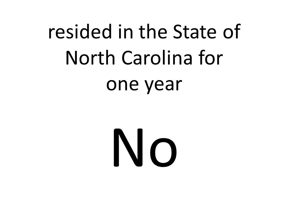 resided in the State of North Carolina for one year No