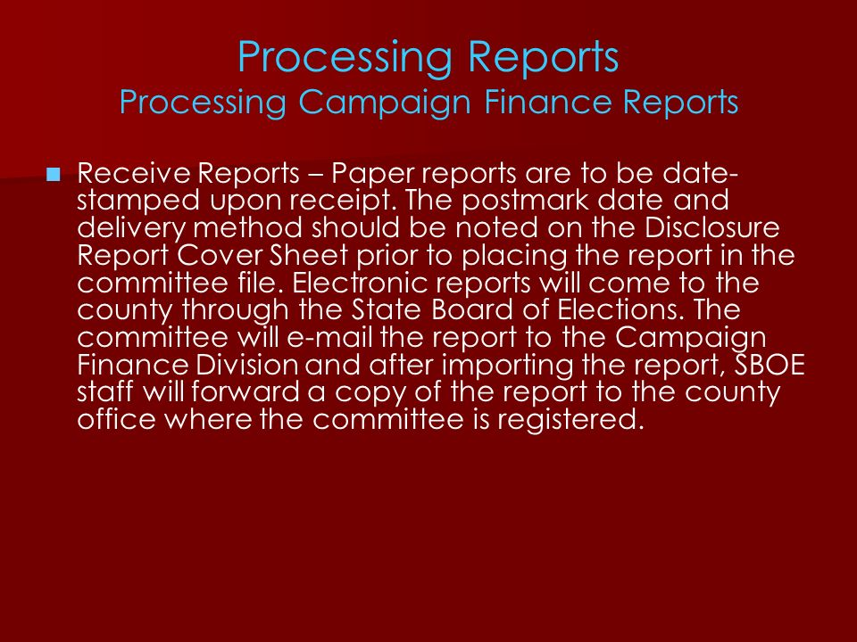 Processing Reports Processing Campaign Finance Reports Receive Reports – Paper reports are to be date- stamped upon receipt. The postmark date and del