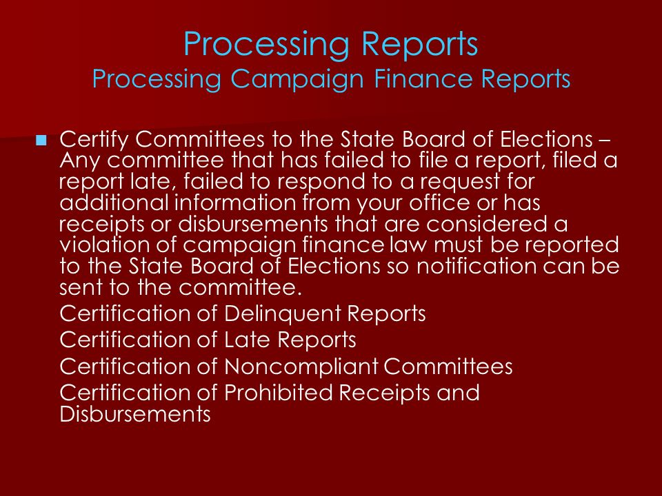 Processing Reports Processing Campaign Finance Reports Certify Committees to the State Board of Elections – Any committee that has failed to file a re