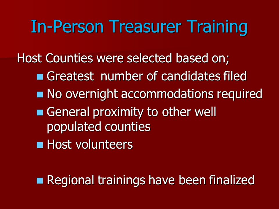 In-Person Treasurer Training Host Counties were selected based on; Greatest number of candidates filed Greatest number of candidates filed No overnigh