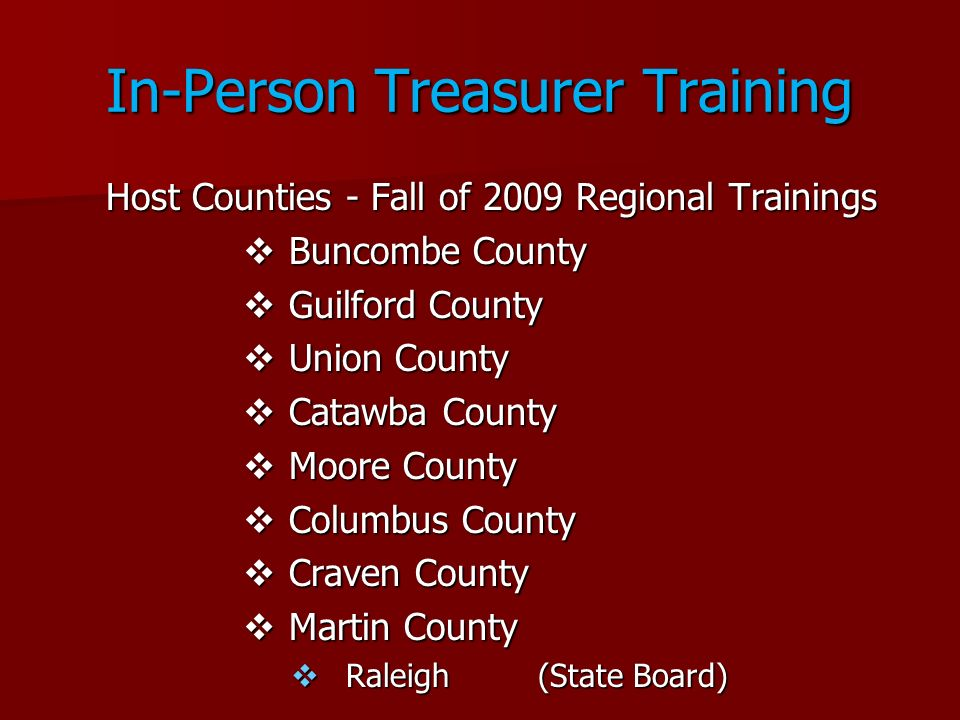 In-Person Treasurer Training Host Counties - Fall of 2009 Regional Trainings Buncombe County Buncombe County Guilford County Guilford County Union Cou