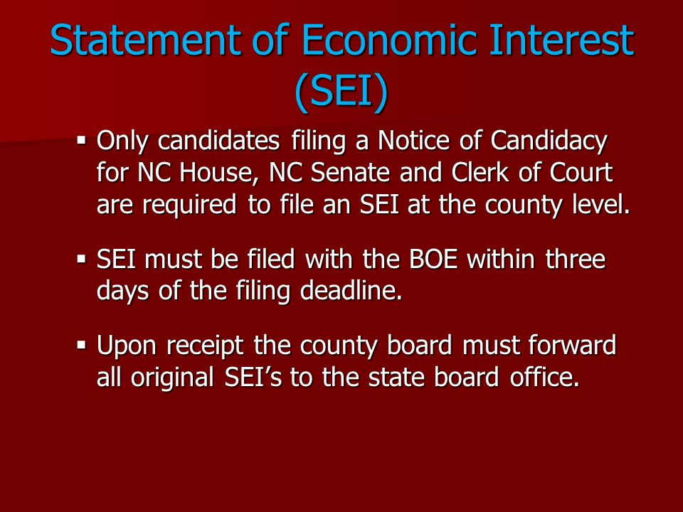 Statement of Economic Interest (SEI) Only candidates filing a Notice of Candidacy for NC House, NC Senate and Clerk of Court are required to file an S