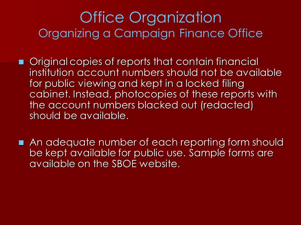 Office Organization Organizing a Campaign Finance Office Original copies of reports that contain financial institution account numbers should not be a