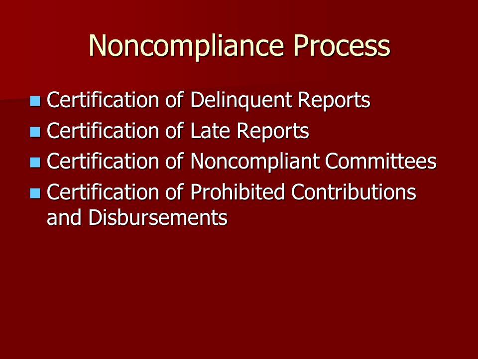Noncompliance Process Certification of Delinquent Reports Certification of Delinquent Reports Certification of Late Reports Certification of Late Repo