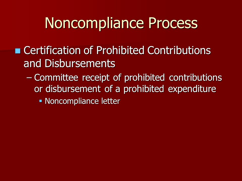 Certification of Prohibited Contributions and Disbursements Certification of Prohibited Contributions and Disbursements –Committee receipt of prohibit