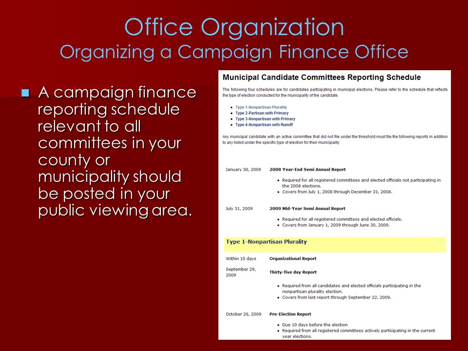 Office Organization Organizing a Campaign Finance Office A campaign finance reporting schedule relevant to all committees in your county or municipali