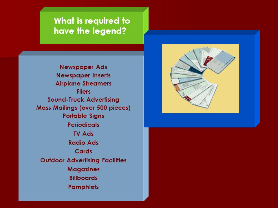 What is required to have the legend? Newspaper Ads Newspaper Inserts Airplane Streamers Fliers Sound-Truck Advertising Mass Mailings (over 500 pieces)