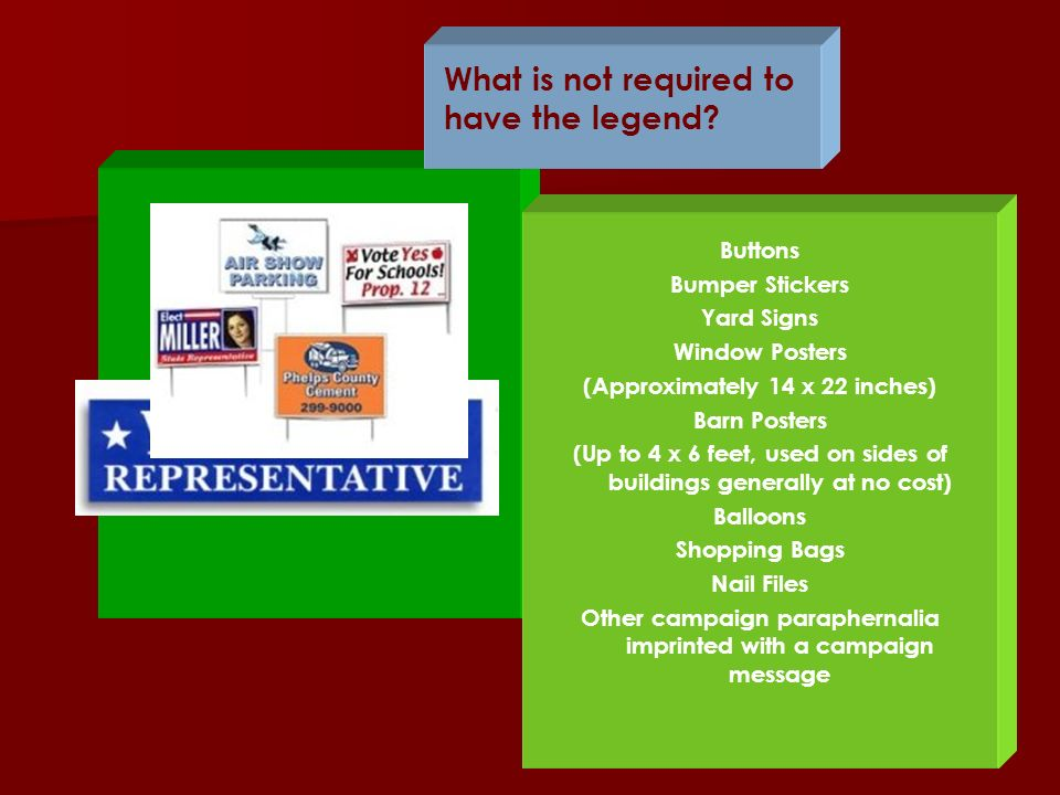 What is not required to have the legend? Buttons Bumper Stickers Yard Signs Window Posters (Approximately 14 x 22 inches) Barn Posters (Up to 4 x 6 fe