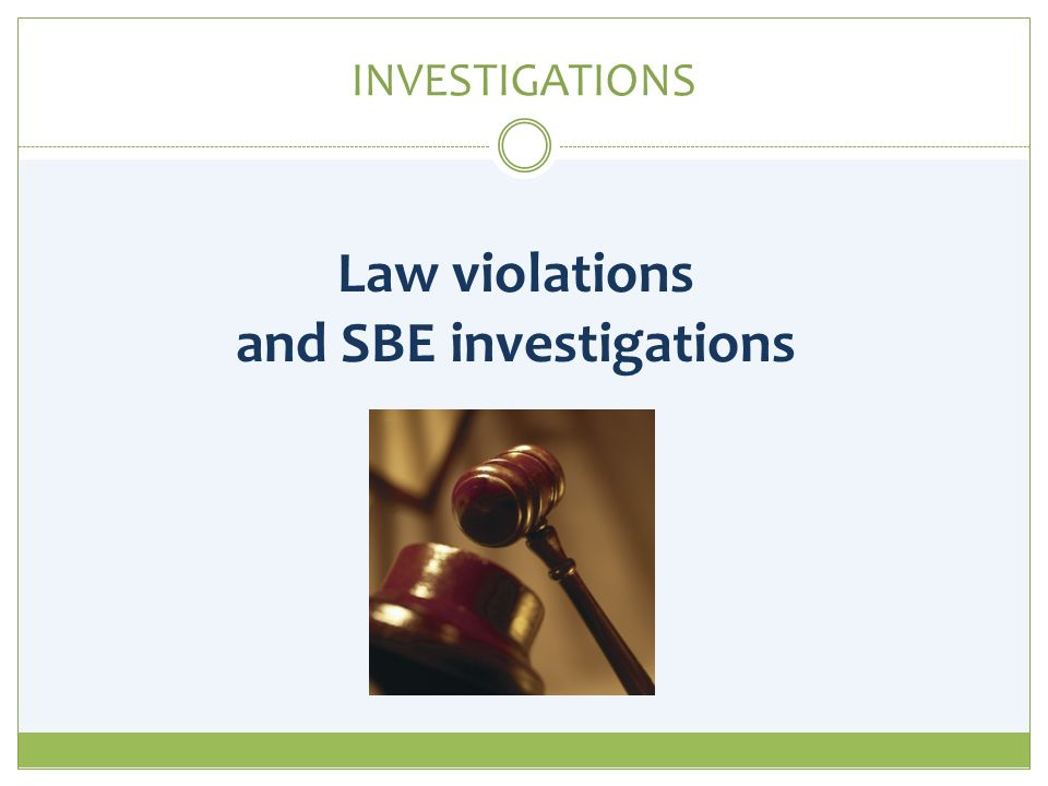 INVESTIGATIONS Law violations and SBE investigations