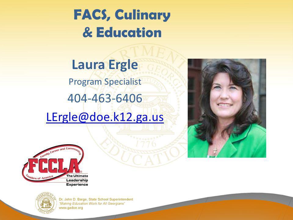 FACS, Culinary & Education Laura Ergle Program Specialist 404-463-6406 LErgle@doe.k12.ga.us