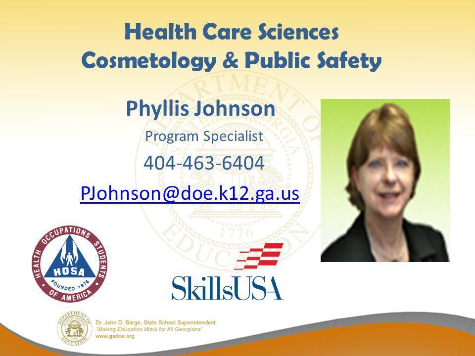 Health Care Sciences Cosmetology & Public Safety Phyllis Johnson Program Specialist 404-463-6404 PJohnson@doe.k12.ga.us