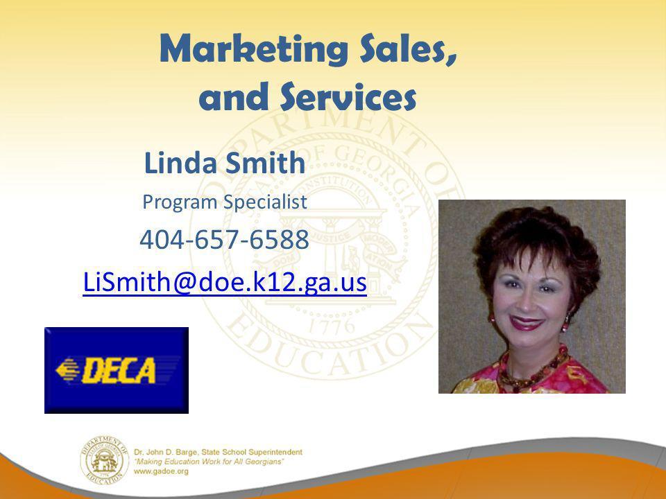 Marketing Sales, and Services Linda Smith Program Specialist 404-657-6588 LiSmith@doe.k12.ga.us