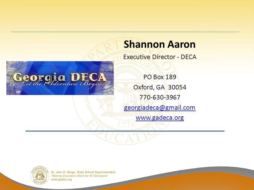 Shannon Aaron Executive Director - DECA PO Box 189 Oxford, GA 30054 770-630-3967 georgiadeca@gmail.com www.gadeca.org