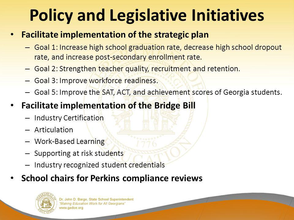 Policy and Legislative Initiatives Facilitate implementation of the strategic plan – Goal 1: Increase high school graduation rate, decrease high school dropout rate, and increase post-secondary enrollment rate.