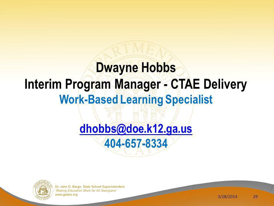 3/28/201429 Dwayne Hobbs Interim Program Manager - CTAE Delivery Work-Based Learning Specialist dhobbs@doe.k12.ga.us 404-657-8334
