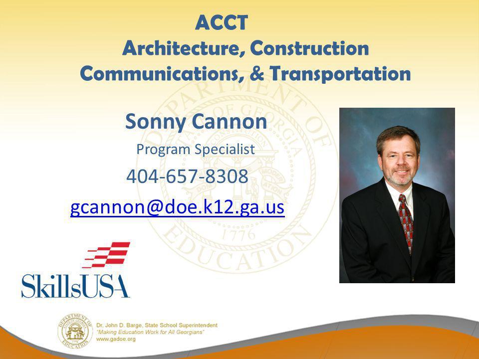 ACCT Architecture, Construction Communications, & Transportation Sonny Cannon Program Specialist 404-657-8308 gcannon@doe.k12.ga.us