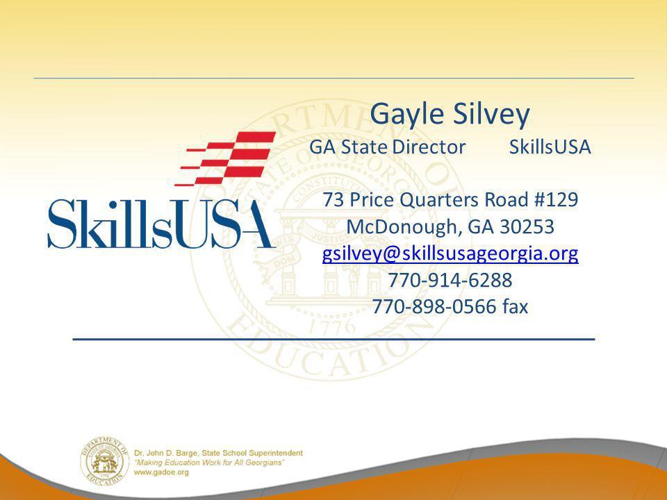 Gayle Silvey GA State Director SkillsUSA 73 Price Quarters Road #129 McDonough, GA 30253 gsilvey@skillsusageorgia.org 770-914-6288 770-898-0566 fax