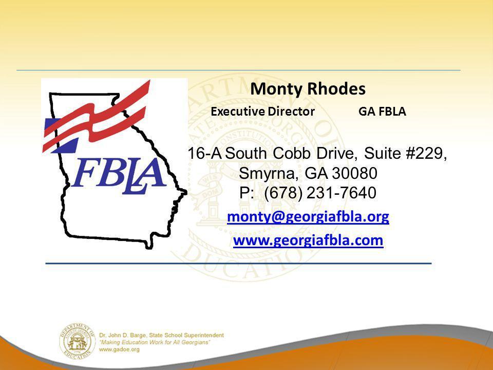 Monty Rhodes Executive DirectorGA FBLA 3316-A South Cobb Drive, Suite #229, Smyrna, GA 30080 P: (678) 231-7640 monty@georgiafbla.org www.georgiafbla.com